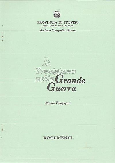 Il Trevigiano nella Grande Guerra. Mostra fotografica. Documenti