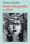 """Presentazione del libro """"Sulla fotografia e oltre"""" di Enrico Gusella, sabato 17 gennaio 2015 ore 16.30 c/o Museo S. Caterina a Treviso"""